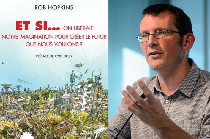 [Les livres du changement] Et si on libérait notre imagination pour créer le futur que nous voulons ? de Rob Hopkins, chiche !